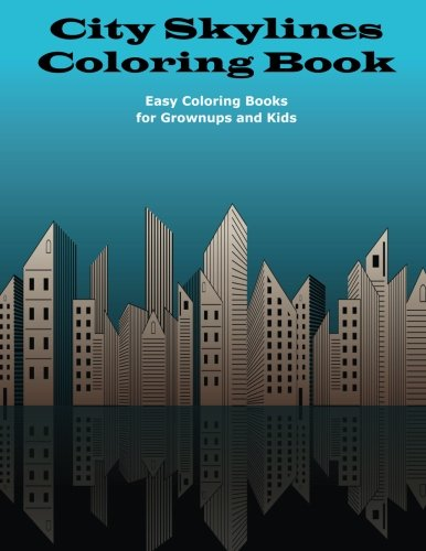 City Skylines Coloring Book (Easy Coloring Books for Grownups and Kids) (Volume 2)