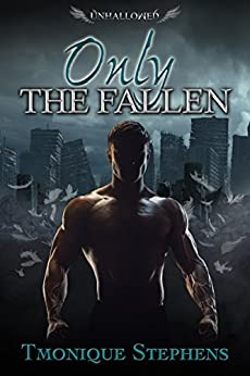 Only the Fallen (UnHallowed Series Prequel) by [Stephens, Tmonique]