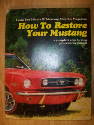 (How to Restore Your Mustang: A Complete Step-by-Step Procedures Manual)