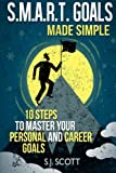 S.M.A.R.T. Goals Made Simple: 10 Steps to Master Your Personal and Career Goals