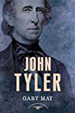 John Tyler: The American Presidents Series: The 10th President, 1841-1845