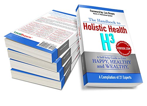 The Handbook to Holistic Health H3: A Self-help Guide to Live Happy, Healthy and Wealthy.