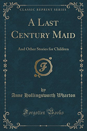 A Last Century Maid: And Other Stories for Children (Classic Reprint)
