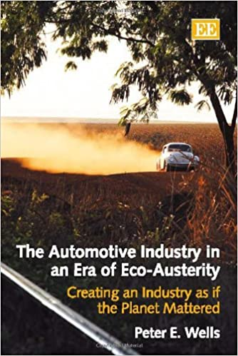 the automotive industry in an era of eco austerity wells peter e