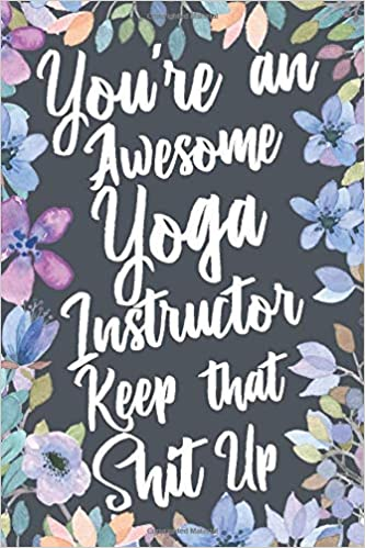 Youre An Awesome Yoga Instructor Keep That Shit Up: Funny ...