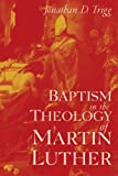 Baptism in the Theology of Martin Luther, Trigg, Jonathan D., 9004100164