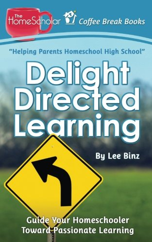 Delight Directed Learning: Guide Your Homeschooler Toward Passionate Learning (Coffee Break Books) (Volume 2)