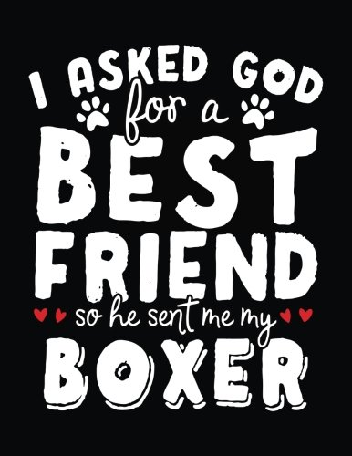 I Asked God For A Best Friend So He Sent Me My Boxer: Back To School Composition Notebook, 8.5 x 11 Large, 120 Pages College Ruled (Back To School Gifts)