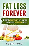 Download Fat Loss Forever: 7 Days Weight Escape Diet Analysis Plus Healthy Fat Burning Recipes (Weight Loss Hacks: Step-by-Step Lose Weight Fast in 7 Days, Live Energized & Healthy Book 3) in PDF ePUB Free Online