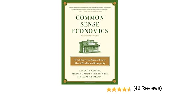 Common Sense Economics: What Everyone Should Know About Wealth and ...