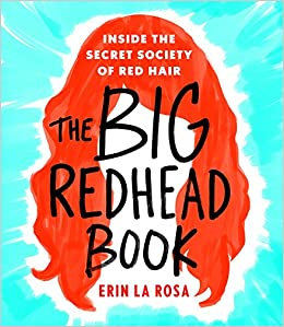 The Big Redhead Book Inside Secret Society Of Red Hair Erin La Rosa 9781250110527 Amazon Books