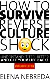 How To Survive Reverse Culture Shock: Understand It, Feel Better and Get Your Life Back! Workbook Edition