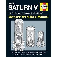 Nasa Saturn V Owners' Workshop Manual: 1967-1973 (Apollo 4 to Apollo 17 & Skylab)