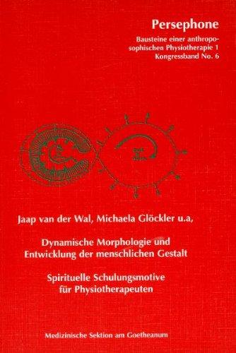 Dynamische Morphologie und Entwicklung der menschlichen Gestalt: Spirituelle Schulungsmotive für Physiotherapeuten