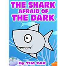 Children's Books: THE SHARK AFRAID OF THE DARK! (Fun, Cute, Rhyming Bedtime Story for Baby & Preschool Readers about Seth the Shark Who is Afraid of the Dark!)