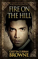 FIRE ON THE HILL: An Epic Novel From Ireland's Past: (Michael Dwyer's Story) (The Liberty Trilogy Book 2)