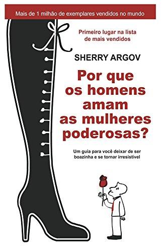 Por Que Os Homens Amam As Mulheres Poderosas: Um Guia Para Conquistar o Amor e o Respeito Do Parceiro / Why Men Love Bitches - Portuguese Edition
