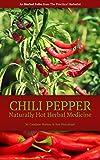 Chili Pepper: Naturally Hot Herbal Medicine (The Practical Herbalist's Herbal Folio Book 8)