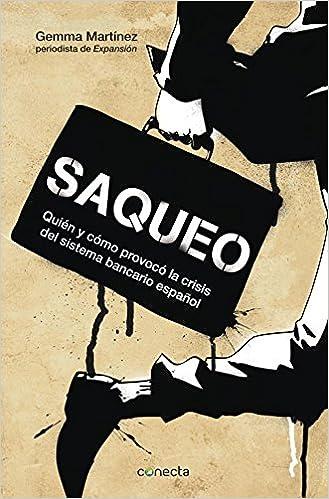 Saqueo: Quién y cómo provocó la crisis del sistema bancario español Conecta: Amazon.es: Martínez, Gemma: Libros