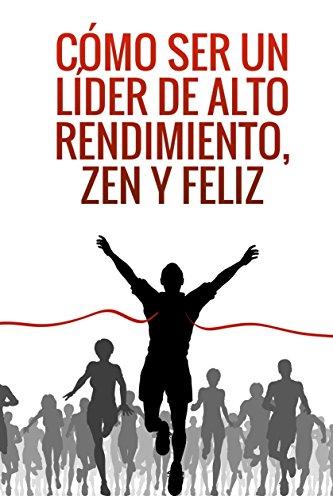 como-ser-un-lider-de-alto-rendimiento-zen-y-feliz-spanish-edition