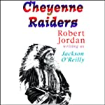 Cheyenne Raiders | Robert Jordan writing as Jackson O'Reilly