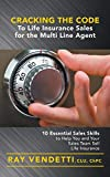 Cracking the Code to Life Insurance Sales for the Multi Line Agent: 10 Essential Sales Skills to...