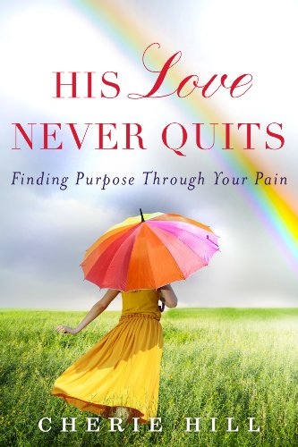 His Love Never Quits: Finding Purpose Through Your Pain cover