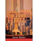 img - for [ After the Towers Fell: Lest We Forget By Walker, Raven ( Author ) Paperback 2003 ] book / textbook / text book