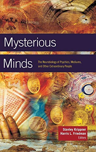 Mysterious Minds: The Neurobiology of Psychics, Mediums, and Other Extraordinary People