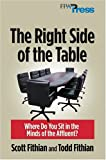 The Right Side of the Table : Where Do You Sit in the Minds of the Affluent?, Fithian, Scott and Fithian, Todd, 0975344897