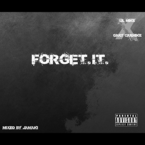 Forget.It. (feat. Gary Carmike) [Explicit]