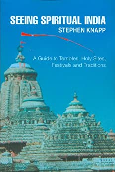 Seeing Spiritual India: A Guide to Temples, Holy Sites, Festivals and Traditions by [Knapp, Stephen]
