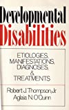 Developmental Disabilities : Etiologies, Manifestations, Diagnoses and Treatments, Thompson, Robert J., Jr. and O'Quinn, Aglaia N., 0195024222
