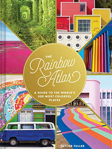 Book Cover: The Rainbow Atlas: A Guide to the World's 500 Most Colorful Places