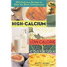 The High-Calcium Low-Calorie Cookbook: 250 Delicious Recipes to Help You Beat Osteoporosis