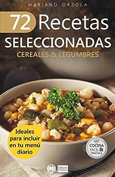 Download for free 72 RECETAS SELECCIONADAS - CEREALES & LEGUMBRES: Ideales para incluir en tu menú diario