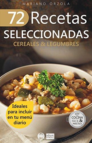 72 RECETAS SELECCIONADAS - CEREALES & LEGUMBRES: Ideales para incluir en tu menú diario (Colección Cocina Fácil & Práctica nº 69) (Spanish Edition) by Mariano Orzola