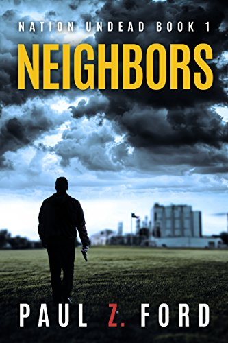 Neighbors (Nation Undead Book 1) by [Ford, Paul Z.]