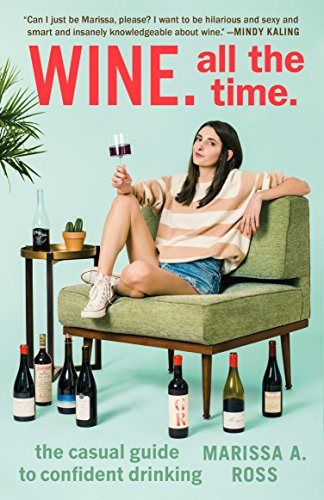 Wine. All the Time.: The Casual Guide to Confident Drinking (Chardonnay Notes Tasting)