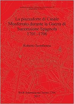 Book La piazzaforte di Casale Monferrato durante la Guerra di Successione Spagnola 1701 - 1706 (BAR International Series)