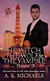 The Witch, The Wolf and The Vampire: Book 3 (The Witch The Wolf And The Vampire)