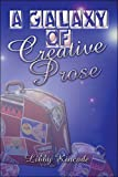 A Galaxy of Creative Prose, Libby Kincade, 1424164400