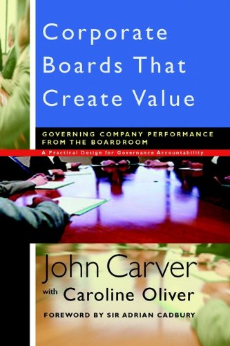 (Corporate Boards That Create Value: Governing Company Performance from the Boardroom (J-B Carver Board Governance Series Book 26) )