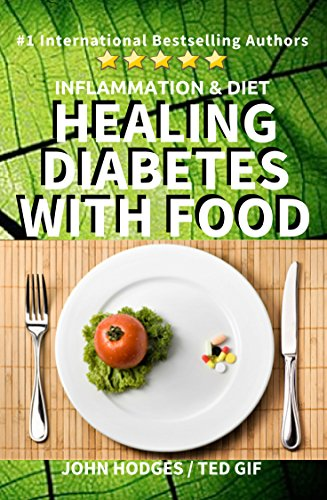 Insulin Free Diabetes: Healing Diabetes with Food: Inflammation & diet (Healing with Nutrition Book 2)