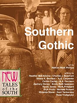 Southern Gothic: New Tales of the South by [Beacham, Charles J., Jones, Hardy, Yndigoyen, Rose, Stone, Miranda, Pruitt, Eryk, Adams, Heather Bell, Isaacson, Emily Ruth, Pritchard, Mark, Bernard, Shane K.]