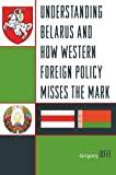 Understanding Belarus and How Western Foreign Policy Misses the Mark, Grigory Ioffe, 0742555585