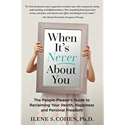 When It's Never About You: The People-Pleaser's Guide to Reclaiming Your Health, Happiness and Personal Freedom