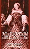 Catherine de' Medici and the French Reformation, Sichel Edith, 1410209679