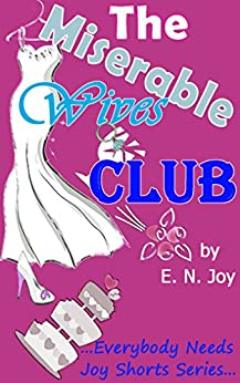 The Miserable Wives Club (Everybody Needs Joy Shorts Series) by [Joy, E. N.]
