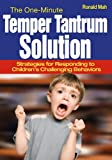 The One-Minute Temper Tantrum Solution: Strategies for Responding to Children's Challenging Behaviors